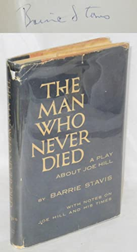 The man who never died; a play about Joe Hill with notes on Joe Hill and his times: Stavis, Barrie