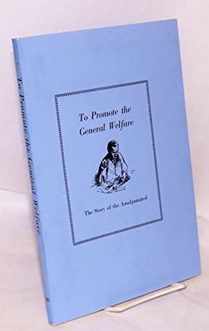 To promote the general welfare; the story of the Amalgamated