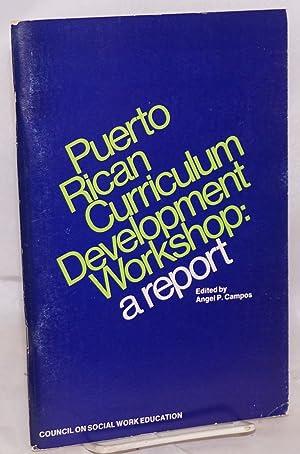 Puerto Rican Curriculum Development Workshop: a report: Campos, Angel P., editor