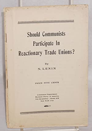 Should communists participate in reactionary trade unions: Lenin, N.