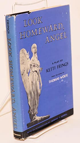 Look homeward, Angel; a play: Frings, Ketti, based on the novel by Thomas Wolfe, with an ...
