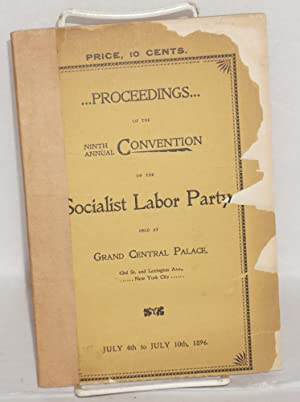 Proceedings of the ninth annual convention of the Socialist Labor Party, held at Gran Central ...