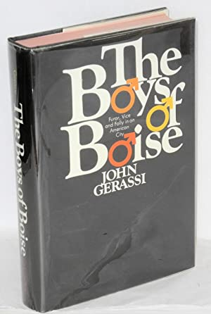 The boys of Boise; furor, vice, and folly in an American city: Gerassi, John