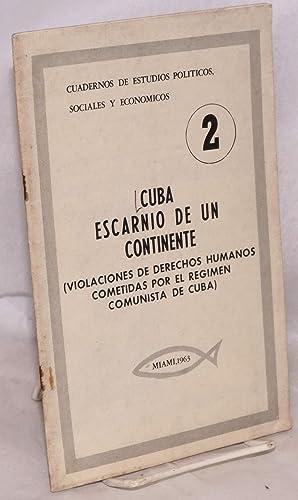 Cuba escarnio de un continente (violaciones de derechos humanos cometidas por el regimen comunista ...