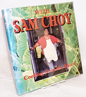 With Sam Choy; cooking from the heart, with contributions by Arnold Hiura