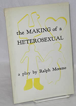 The making of a heterosexual: a play: Moreno, Ralph