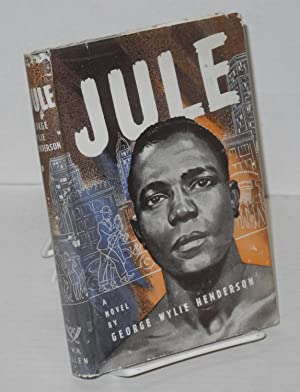 Jule a novel: Henderson, George Wylie