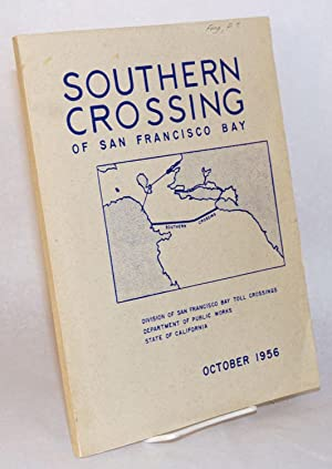 Southern Crossing of San Francisco Bay [cover title]; A Report to the Department of Public Works ...
