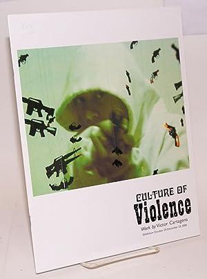 Culture of violence: work by Victor Cartagena; Exhibition: October 25-December 23, 2006: Cartagena,...