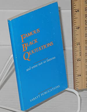 Famous black quotations and some not so famous: Bell, Janet Cheatham, comp