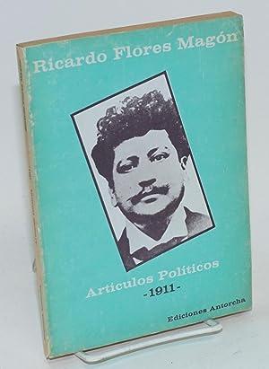 Art?culos pol?ticos 1911: Flores Mag?n, Ricardo