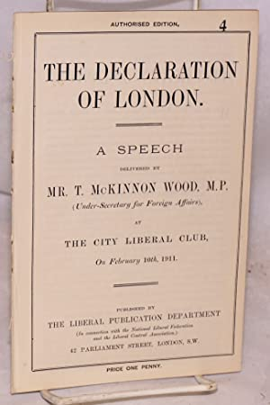 The Declaration of London. A Speech Delivered by Mr. T. McKinnon Wood, M.P. (Under-Secretary for ...