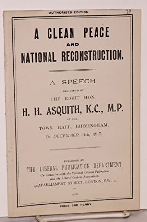 A Clean Peace and National Reconstruction. A Speech Delivered by the Right Hon. H. H. Asquith, M....