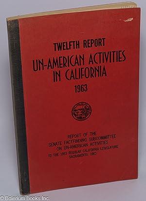Twelfth report un-American activities in California, 1963. Report of the Senate Fact-Finding ...