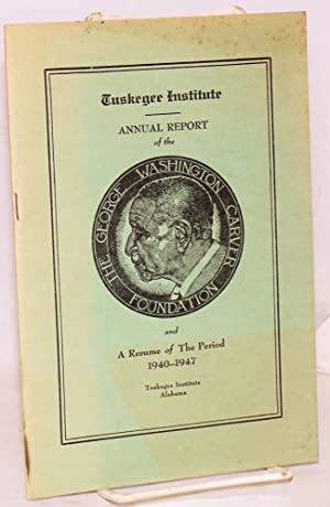 Annual report of the George Washington Carver Foundation and a resume of the period 1940--1947: ...