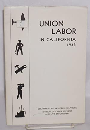 Union labor in California, 1943: California. Department of Industrial Relations. Division of Labor ...