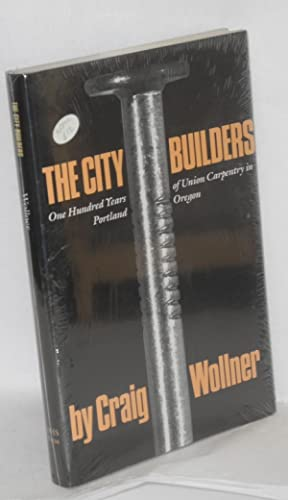 The city builders; one hundred years of union carpentry in Portland, Oregon, 1883-1983