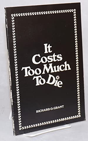 It costs too much to die