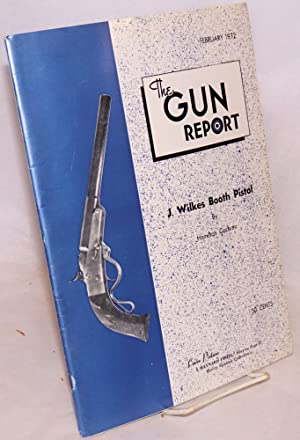 """The """" J. Wilkes Booth"""" pistol, [article in] The gun report February 1972 Volume XVII no. ..."""