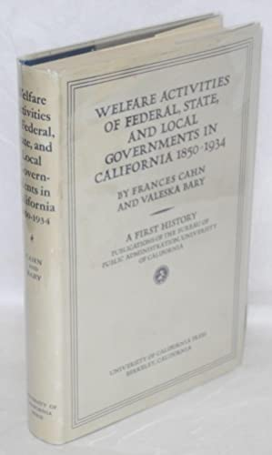Welfare activities of federal, state, and local governments in California, 1850-1934: Cahn, Frances...