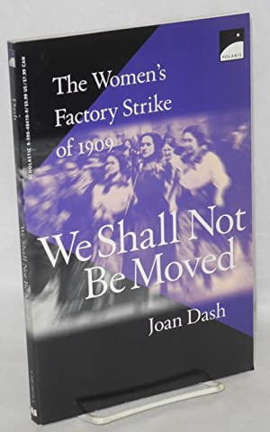 We shall not be moved; the women's factory strike of 1909