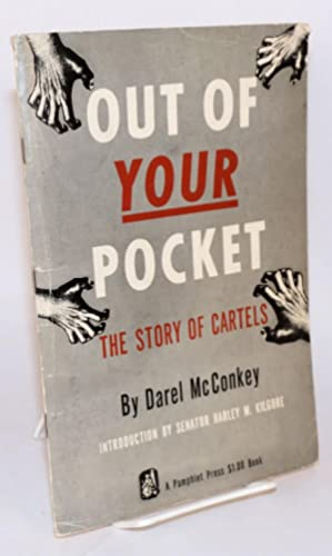 Out of your pocket the story of cartels. Introduction by senator Harley M. Kilgore
