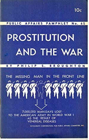 Prostitution and the war [the missing man in the front line / 7,000,000 man-days lost to the ...