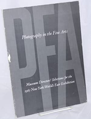 Photography in the Fine Arts; Museum Directors' selections for the 1965 New York World's ...