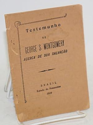 Testemunho de George S. Montgomery acerca de sua salva??o: Montgomery, George S.
