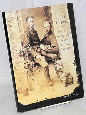 Dear friends, American photographs of men together, 1840 - 1918: Deitcher, David