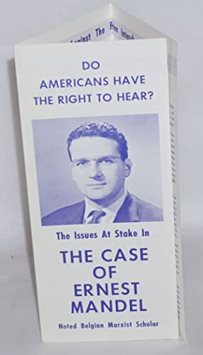 Do Americans have the right to hear? The issues at stake in the case of Ernest Mandel, noted ...