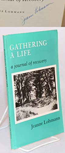 Gathering a life; a journal of recovery