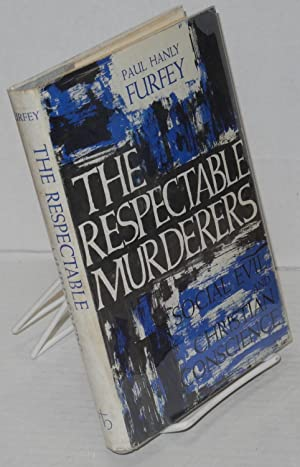 The respectable murderers; social evil and Christian conscience: Furfey, Paul Hanly