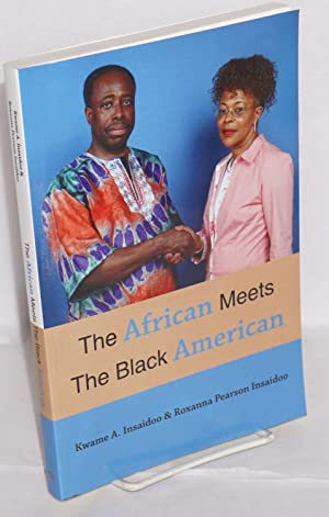 The African meets the black American: Insaidoo, Kwame A.