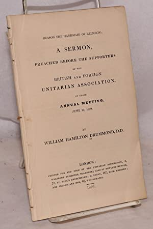 Reason the Handmaid of Religion: A Sermon, Preached Before the Supporters of the British and ...