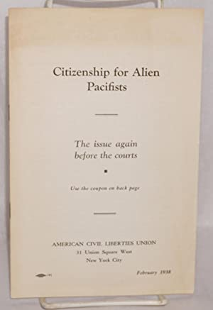 Citizenship for alien pacifists; the issue again before the courts: American Civil Liberties Union