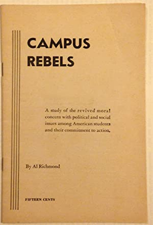Campus rebels; a study of the revived moral concern with political and social issues among American...