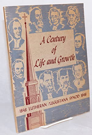 A century of life and growth; Lutheran Augustana Synod 1848 - 1948 [cover title]: Olson, Oscar N. ...