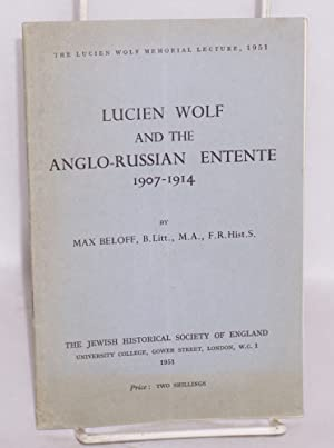 Lucien Wolf and the Anglo-Russian Entente 1907 - 1914: Beloff, Max