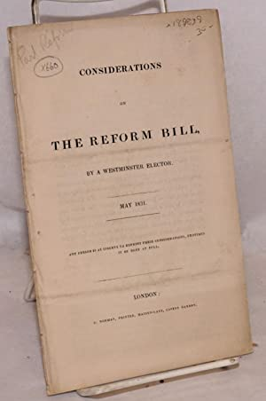 Considerations on the Reform Bill by a Westminster Elector. May 1831. Any Person Is at Liberty to ...