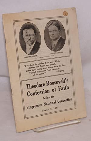 Theodore Roosevelt's Confession of Faith before the Progressive National Convention August 6, ...