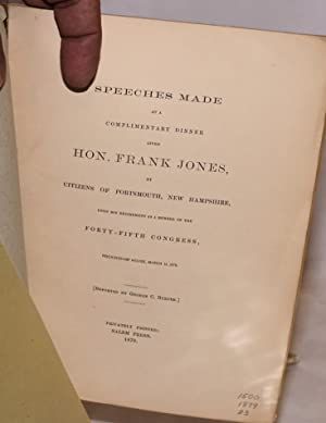Speeches Made at a Complimentary Dinner Given Hon. Frank Jones, by Citizens of Portsmouth, New ...