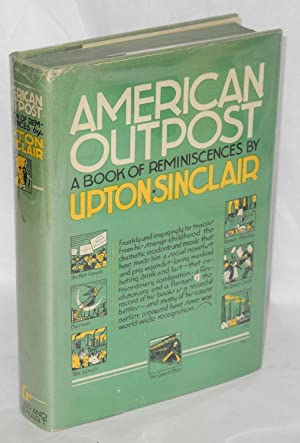 American outpost; a book of reminiscences: Sinclair, Upton