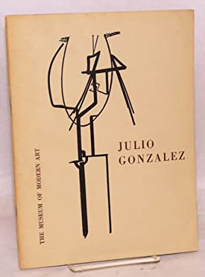 Julio Gonzalez; introduction by Andrew Carnduff Ritchie, with statements by the artist