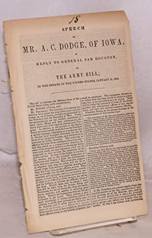 Speech of Mr. A. C. Dodge, of Iowa, in Reply to General Sam Houston, on the Army Bill; in the ...