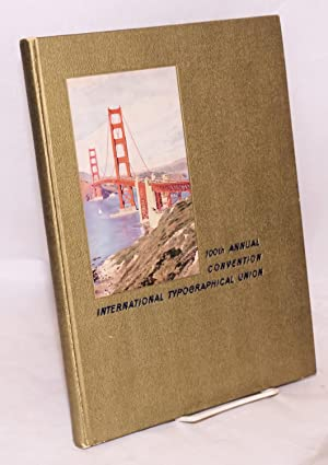 The 100th annual convention of the International Typographical Union: International Typographical ...