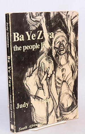 Ba ye Zwa; the people live: Seidman, Judy