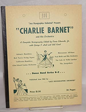 Jazz Discographies Unlimited presents Charlie Barnet and his Orchestra; a complete discography: ...