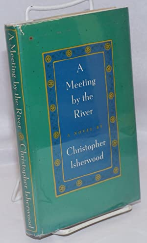 A meeting by the river: Isherwood, Christopher