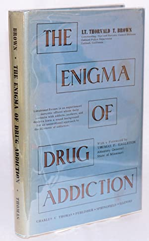 The enigma of drug addiction: Brown, Lieutenant Thorvald T., with a foreword by Thomas F. Eagleton
